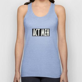 Act Meh Unisex Tank Top