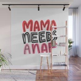Mama Needs a Nap Wall Mural