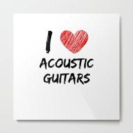 I Love Acoustic Guitars Metal Print