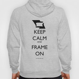 Keep Calm, and Frame On Hoody