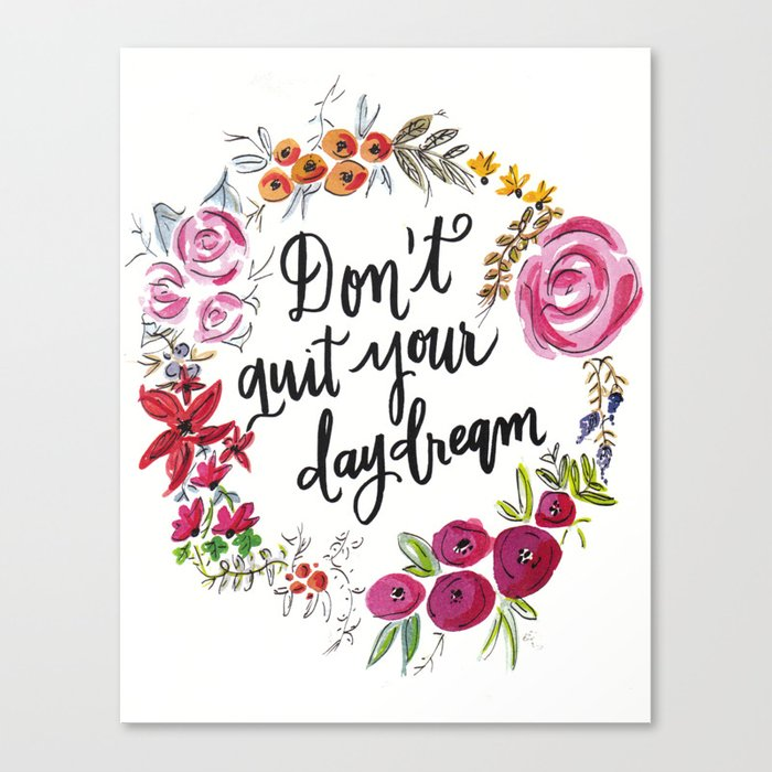 Don't Quit Your Day Dream - Floral Watercolor and Calligraphy  Canvas Print
