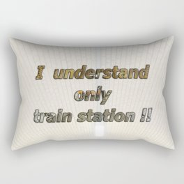 Funny saying: I understand only train station!! Rectangular Pillow