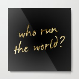 Who run the world? Metal Print