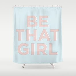 Be That Girl Blue and Peachy Pink typography inspirational motivational home wall bedroom decor Shower Curtain