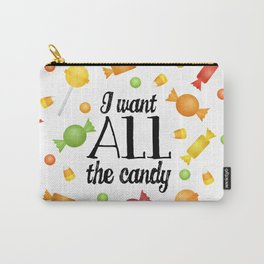 I Want All The Candy Carry-All Pouch