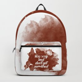 Stay Sexy and Don't Get Murdered Backpack