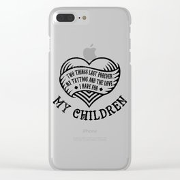 Tattoos And Love To My Children Last Forever Gift Clear iPhone Case
