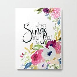 Then Sings My Soul Floral Metal Print