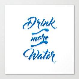 Drink More Water #WaterIsLife Canvas Print