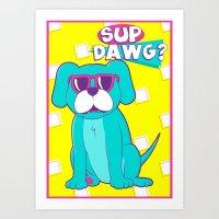 Sup Dawg? Art Print