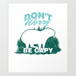 Capybara Large Rodents Chiguire Purring Barking Mammal Animal Lovers Don't Worry Be Capy Gift Art Print