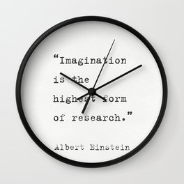 """Imagination is the highest form of research."" Albert Einstein Wall Clock"