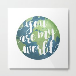 You Are My World Metal Print