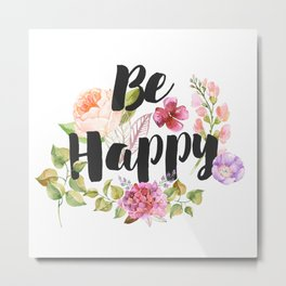 Be happy Inspirational Quote Metal Print