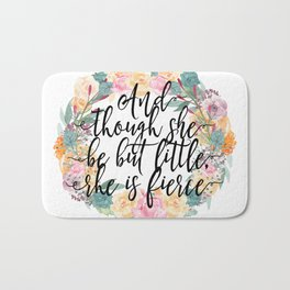 And though she be but little, she is fierce. Bath Mat