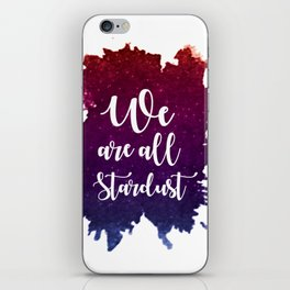 We are all stardust iPhone Skin