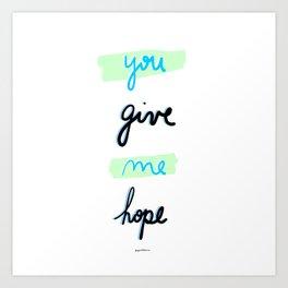 You give me hope Art Print