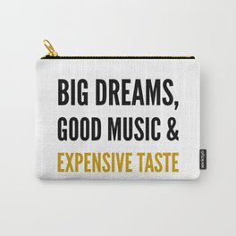 Big Dreams, Good Music and Expensive Taste Carry-All Pouch
