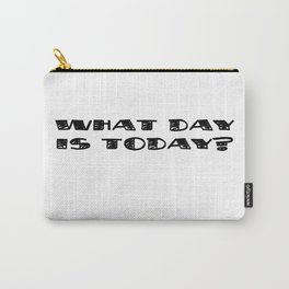 What Day Is Today? Carry-All Pouch