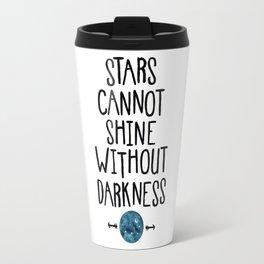 Stars Cannot Shine Without Darkness. Travel Mug