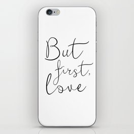 BUT FIRST LOVE, Love Quote,Engagement Gift,Couples Gift,Love Gift,I Love you More,Bedroom Decor,Bedr iPhone Skin