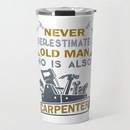 Old Man Is A Carpenter Travel Mug