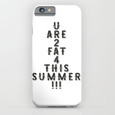 You are too FAT for this summer! iPhone 6s Slim Case