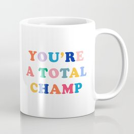 You're A Total Champ, Colorful Retro Quote Coffee Mug