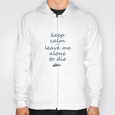 Keep Calm And Leave Me Alone To Die Hoody