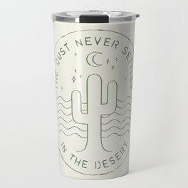 DUST NEVER SETTLES IN THE DESERT Travel Mug