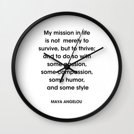 Maya Angelou Quote- 'My mission in life is not merely to survive, but to thrive; and to do so with s Wall Clock