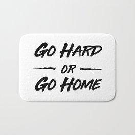 Go hard or Go Home Bath Mat