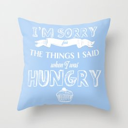 I'm Sorry for the Things I Said When I was Hungry Funny Cute Cupcake Photo Throw Pillow