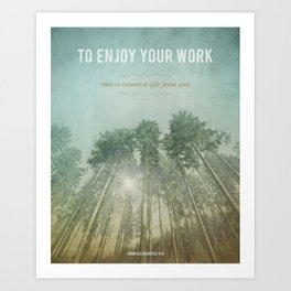 To Enjoy Your Work Art Print