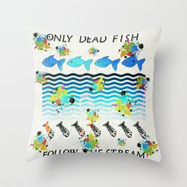 Only dead fish follow the stream Multi colored Throw Pillow
