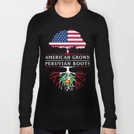 American Grown with Peruvian Roots   Peru Design Long Sleeve T-shirt