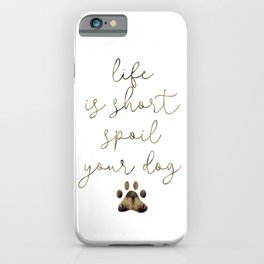 Life is Short Spoil Your Dog iPhone Case