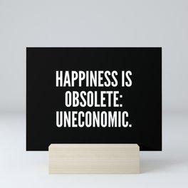 Happiness is obsolete uneconomic Mini Art Print