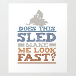 Funny Does This Sled Make Me Look Fast Snowmobile Unisex Shirt Art Print