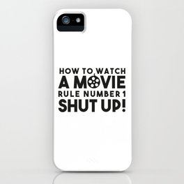 How to watch a movie, rule number one. Shut up! iPhone Case