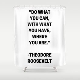 DO WHAT YOU CAN - MOTIVATIONAL QUOTE Shower Curtain