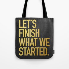 LET'S FINISH WHAT WE STARTED Tote Bag