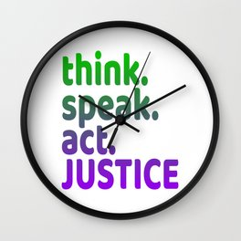 """""""Think Speak Act Justice"""" tee design with nice colors and catchy design. Makes a great gift! Wall Clock"""