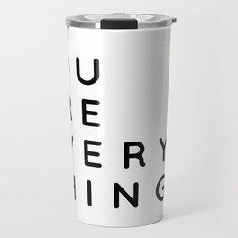 You are Everything!!   Minimalist Typography Letter Art Travel Mug
