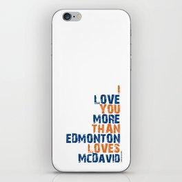 """I Love You More Than Edmonton Loves McDavid"" iPhone Skin"