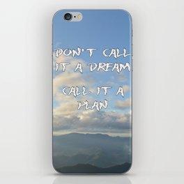 Don't call it a dream, call it a plan. iPhone Skin