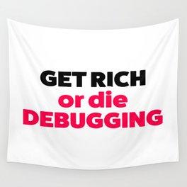 Get rich or die debugging Wall Tapestry