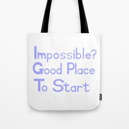 Impossible? Good Place To Start Tote Bag