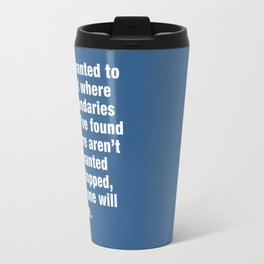 I just wanted to find out where the boundaries were. Travel Mug