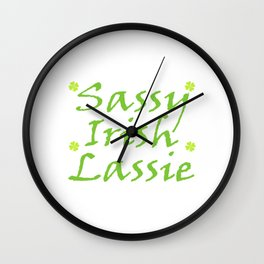 "Guys! Have This St. Patrick's Tee Saying ""Sassy Irish Lassie"" T-shirt Design Four-Cleaf Shamrock Wall Clock"